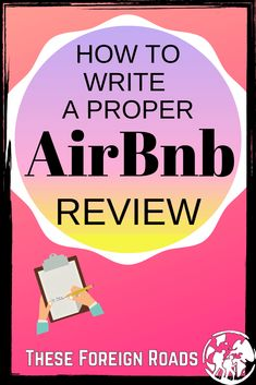 How to Leave A proper Airbnb Review - These Foreign Roads - Leaving a proper review on AirBnb is very important to the whole AirBnb experience. We use Reviews to make sure the property is exactly what we are looking for when we travel. These are the easy steps to follow when writing an AirBnb review. #AirBnbReview #AirBnb #BookingAirbnb #TheseForeignRoads Slow Travel, Packing List For Travel, Us Travel, Airbnb Reviews, Budget Help, International Travel Tips, Countries Of The World, Travel Advice, Roads