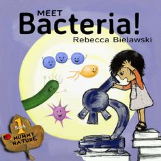 Meet Bacteria by Rebecca Bielawski (Classroom Uses: Cause/Effect, Inquiry; Recommended For: Close Read/Analysis, Read Aloud) Kids Book Series, Book 1, Book Club Books, Book Lists, This Book, Interesting Topics, Children's Picture Books, Age, Book Review