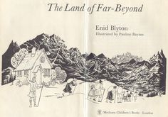 Enid Blyton -  The land of far beyond.  I miss this book