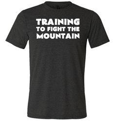 Training To Fight The Mountain Shirt - Crossfit Shirt - Workout Shirt