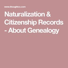 Naturalization & Citizenship Records - About Genealogy