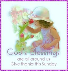 God's Blessings are all around us...Give thanks this Sunday animated sunday sunday greeting sunday blessing sunday quote
