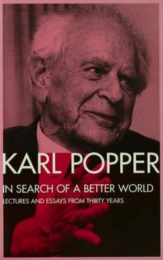 In Search of a Better World: Karl Popper on Truth vs. Certainty and the Dangers of Relativism Karl Popper, Philosophy Of Science, Worlds Of Fun, The Twenties, Good Books, Einstein, This Book, Knowledge, Politics