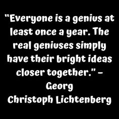 """""""Everyone is a genius at least once a year. The real geniuses simply have their bright ideas closer together."""" – Georg Christoph Lichtenberg     #tinonyamz #butwhy"""