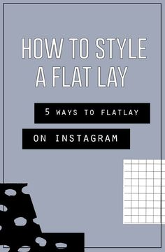 Photography Tips | social media | Styling a flat lay for your Instagram or blog | 5 ways to flat lay
