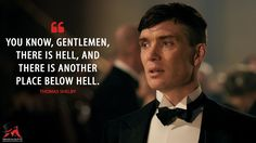 #ThomasShelby: You know, gentlemen, there is hell, and there is another place below hell.  More on: http://www.magicalquote.com/series/peaky-blinders/ #PeakyBlinders