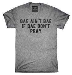 Bae Ain't Bae If Bae Don't Pray Shirt, Hoodies, Tanktops