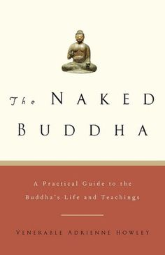 The Naked Buddha: A Practical Guide to the Buddha's Life and Teachings.    One of my top two favorites.