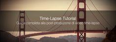 TUTORIAL Guida completa alla post-produzione di video #timelapse