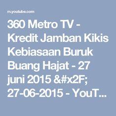 360 Metro TV - Kredit Jamban Kikis Kebiasaan Buruk Buang Hajat  - 27 juni 2015 / 27-06-2015 - YouTube