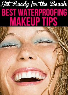Get Ready for the Beach: The Best Waterproofing Makeup Tips