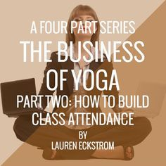 The Business of Yoga: Part Two - How to Build Yoga Class Attendance