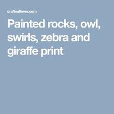 Painted rocks, owl, swirls, zebra and giraffe print