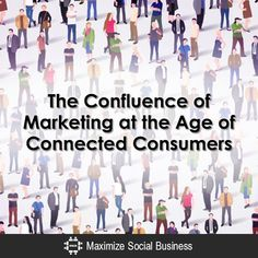 The Confluence of Marketing at the Age of Connected Consumers Social Media Influence  The-Confluence-of-Marketing-at-the-Age-of-Connected-Consumers-600x600-V3
