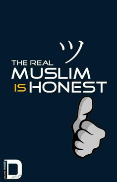 the real muslim is honest, a muslim can do sins (we are human) but a muslim (a true muslim) cannot lie cheat or deceive.