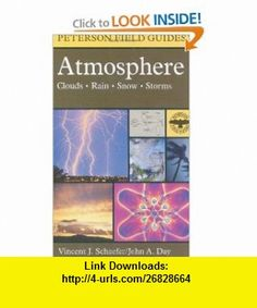 A Field Guide to the Atmosphere (Peterson Field Guide) Jay Pasachoff, Vincent J. Schaefer, Roger Tory Peterson, Christy E. Day , ISBN-10: 0395976316  ,  , ASIN: B004JZWN34 , tutorials , pdf , ebook , torrent , downloads , rapidshare , filesonic , hotfile , megaupload , fileserve