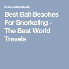 Best Bali Beaches For Snorkeling - The Best World Travels