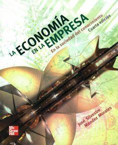 José Silvestre Méndez Morales. La economía en la empresa: en la sociedad del conocimiento. 4ª ed.…