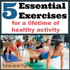 5 essential exercises for a lifetime of healthy activity! From the physical therapist at www.Tone-and-Tighten.com