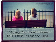 5 things you should never tell a new #homeschool mom
