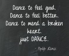Dance to feel good. Dance to feel better. Dance to mend a broken heart. just Dance. Why do you dance? #dancemotivation