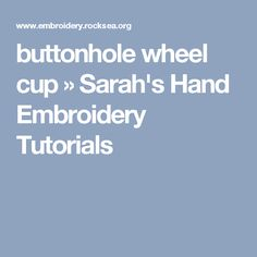 buttonhole wheel cup » Sarah's Hand Embroidery Tutorials