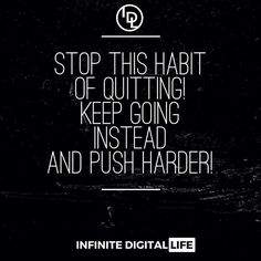 Stop This Habit Of Quitting! Keep Going Instead And Push Harder!  Double tap if you agree! Tag your friends who need to see this! Follow me for more motivation and inspiration!  @infinitedigitallife  @infinitedigitallife