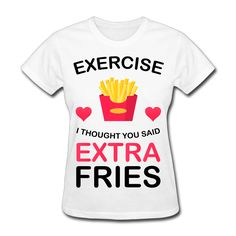 >> Click to Buy << 2017 Exercise I Thought You Said Extra Fries Ladies Printing T shirts Women  Fashion Humorous Custom Summer Workout #Affiliate