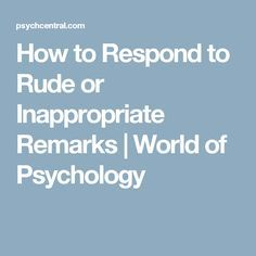 How to Respond to Rude or Inappropriate Remarks | World of Psychology