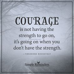 """""""Real courage"""" by Teddy Roosevelt Citation Courage, Courage Quotes, Faith Quotes, True Quotes, Words Quotes, Courage Tattoos, Best Inspirational Quotes, Inspiring Quotes About Life, Great Quotes"""