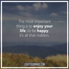 The most important thing is to enjoy your life, to be happy. It's all that matters. | Motivational Quotes