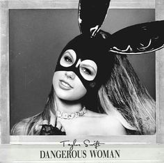Ariana Grande's Dangerous Woman Taylor Swift Edit  Edit From: Taylor Swift PH Memes
