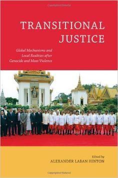 Transitional justice : global mechanisms and local realities after genocide and mass violence / edited by Alexander Laban Hinton