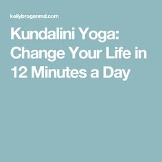 Kundalini Yoga: Change Your Life in 12 Minutes a Day