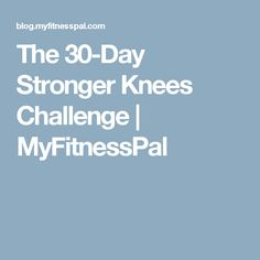 The 30-Day Stronger Knees Challenge   MyFitnessPal