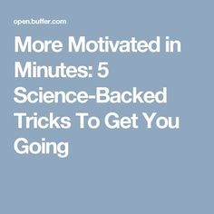 More Motivated in Minutes: 5 Science-Backed Tricks To Get You Going