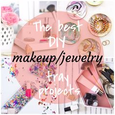 The Best DIY Makeup/Jewelry Tray Projects – Champagne Taste Beer Budget