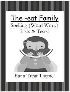 FREE The -eat Family Spelling {Word Work} Lists & Tests  Adorable Eat a Treat Theme! This Spelling Unit has 16 pages. Some school districts call it Spelling, some call it Word Work! This packet has both versions! Differentiate your classroom, some students can have the 10 word list and some can have the 15 word list. Also terrific for mixed grade level classes! Your students will love it!