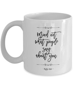 Mind not what people say about you Clean Design, Mindfulness, Inspirational, Mugs, Coffee, Sayings, Quotes, People, Prints