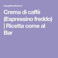 Crema di caffè (Espressino freddo)   Ricetta come al Bar