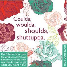 Coulda, woulda, shoulda, shuttupa. @notsalmon #forward