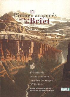 El Pirineo Aragonés antes de Briet (1750-1904) / Alain Bourneton. Editorial Prames.