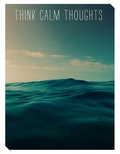 think calm thoughts...for Jill slater, my lifeguard.