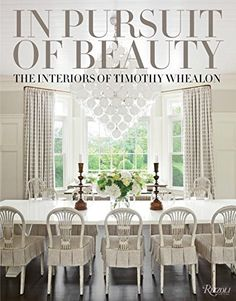 In Pursuit of Beauty: The Interiors of Timothy Whealon Ri...