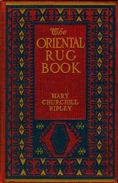 The Oriental Rug Book by Mary Churchill Ripley, New York: Frederick A. Stokes Company,1904