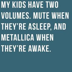 MY Kids FOR SURE. EVERY. SINGLE. DAY.