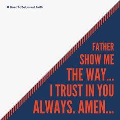 Father, show me the way... I trust in You always. Amen... #BornToBeLoved #faith #goodFather #goodgoodFather #showmetheway #itrustinYou #always #amen #sunday #sundaymorning #sundayworship