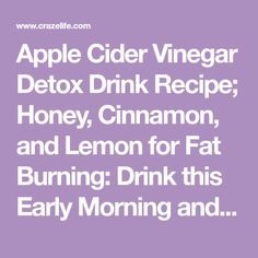 Apple Cider Vinegar Detox Drink Recipe; Honey, Cinnamon, and Lemon for Fat Burning: Drink this Early Morning and Before Bed Ingredients: ACV –