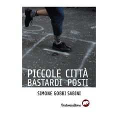 Piccole città bastardi posti, Simone Gobbi sabini, BERTONI EDITORE Ebay