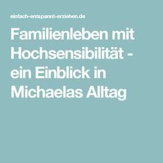 Familienleben mit Hochsensibilität - ein Einblick in Michaelas Alltag
